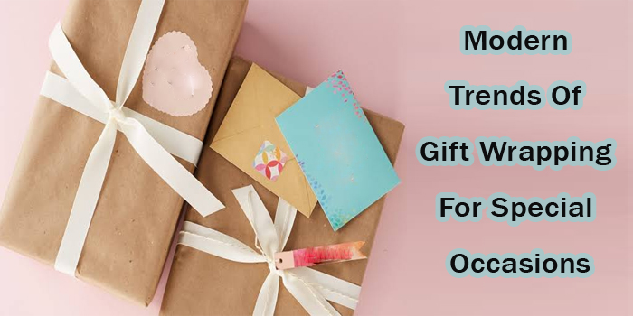 6 Modern Trends of Gift Wrapping for Special Occasion