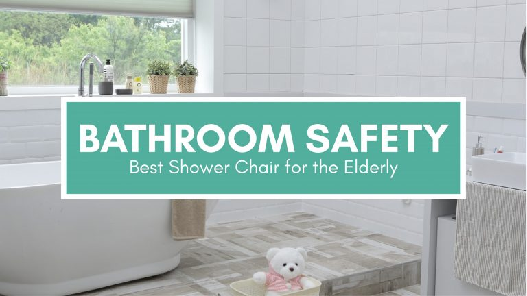 Bathroom Safety: Best Shower Chair for the Elderly