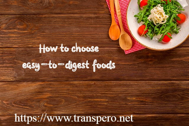 How to choose easy-to-digest foods