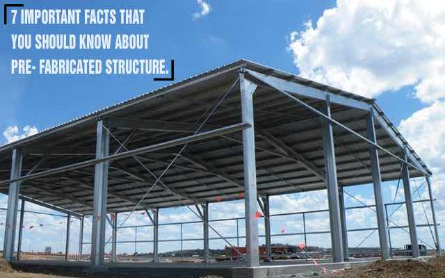 7 Important Facts That You Should Know About Prefabricated structure