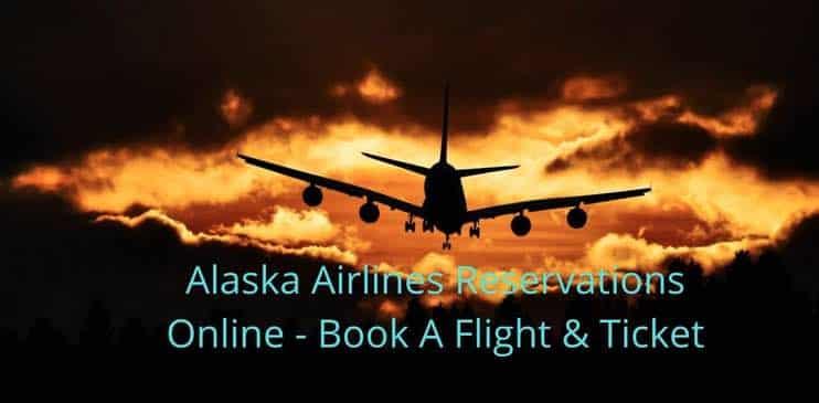 Alaska Airlines Reservations Online – Book A Flight & Ticket
