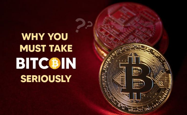 Why You Must Take Bitcoin Seriously