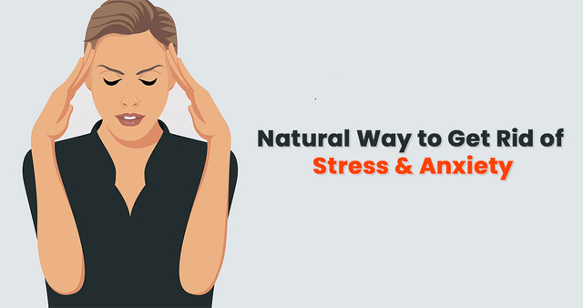 Natural Way to Get Rid of Stress & Anxiety