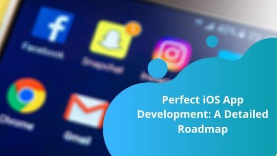 Perfect iOS App Development: A Detailed Roadmap